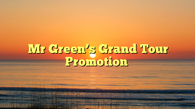 Mr Green's Grand Tour Promotion