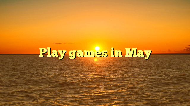 Play games in May