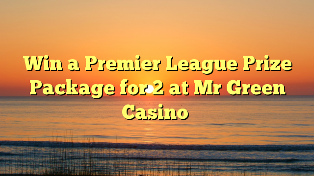 Win a Premier League Prize Package for 2 at Mr Green Casino