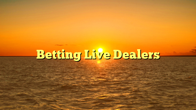 Betting Live Dealers