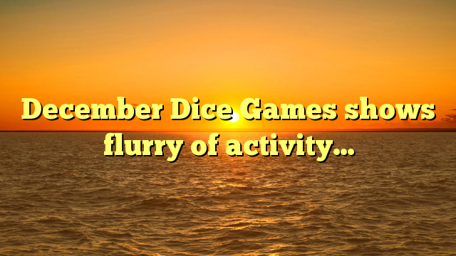 December Dice Games shows flurry of activity…