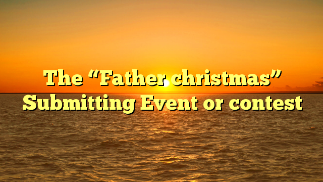 """The """"Father christmas"""" Submitting Event or contest"""