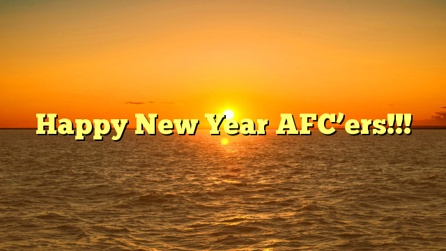 Happy New Year AFC'ers!!!