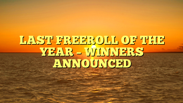 LAST FREEROLL OF THE YEAR – WINNERS ANNOUNCED