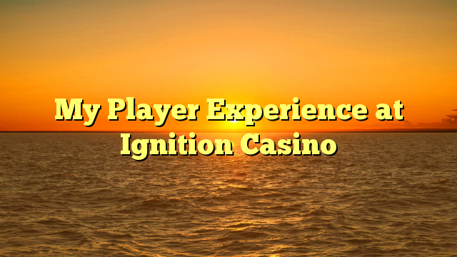 My Player Experience at Ignition Casino