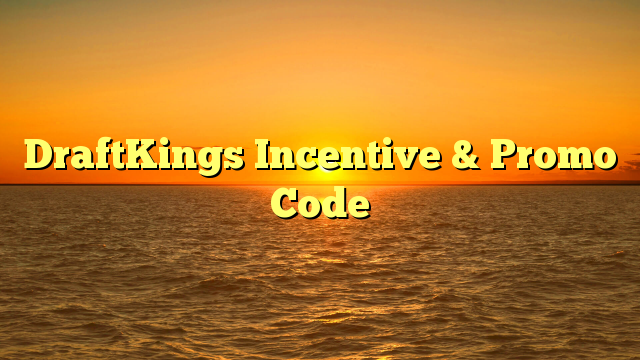 DraftKings Incentive & Promo Code