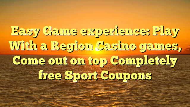 Easy Game experience: Play With a Region Casino games, Come out on top Completely free Sport Coupons