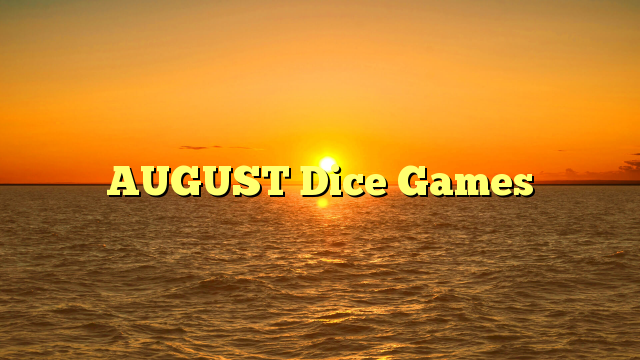 AUGUST Dice Games