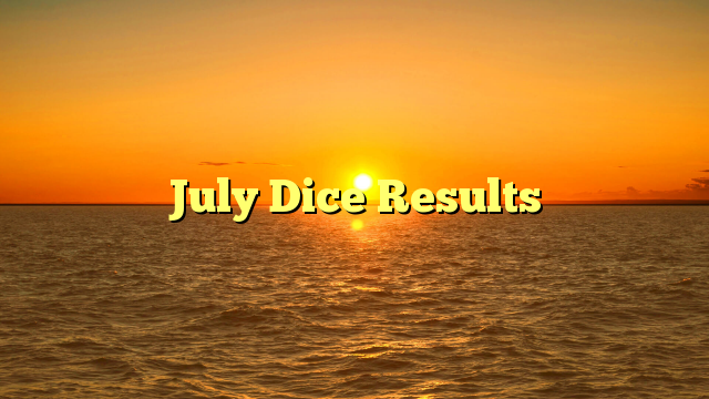 July Dice Results