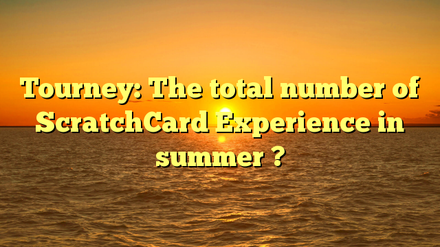 Tourney: The total number of ScratchCard Experience in summer ?