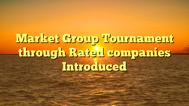 Market Group Tournament through Rated companies Introduced