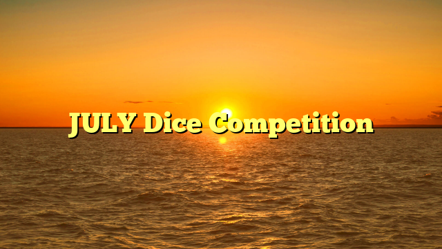 JULY Dice Competition