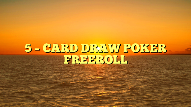 5 – CARD DRAW POKER FREEROLL