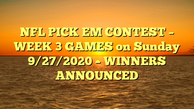 NFL PICK EM CONTEST – WEEK 3 GAMES on Sunday 9/27/2020 – WINNERS ANNOUNCED