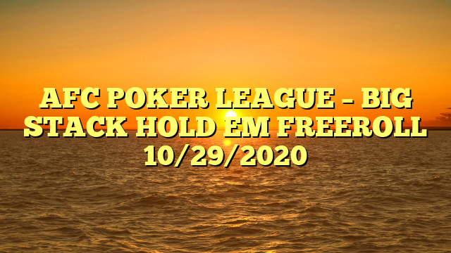 AFC POKER LEAGUE – BIG STACK HOLD EM FREEROLL 10/29/2020