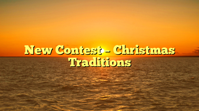 New Contest – Christmas Traditions