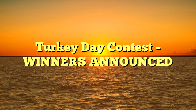 Turkey Day Contest – WINNERS ANNOUNCED