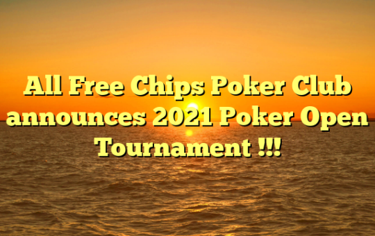 All Free Chips Poker Club announces 2021 Poker Open Tournament !!!