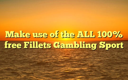 Make use of the ALL 100% free Fillets Gambling Sport