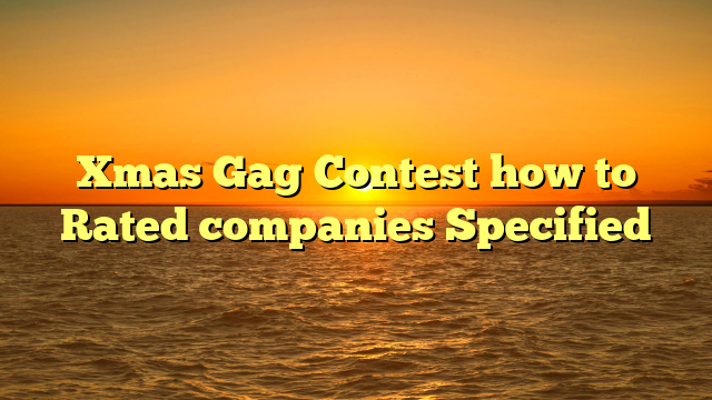 Xmas Gag Contest how to Rated companies Specified