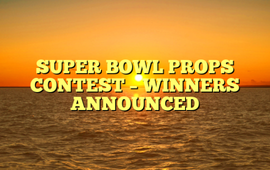 SUPER BOWL PROPS CONTEST – WINNERS ANNOUNCED